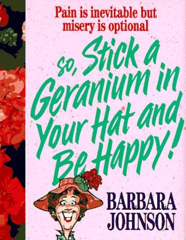 Download Stick a geranium in your hat and be happy