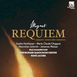 Requiem (Süssmayr / Dutron 2016 Completion) by Mozart ;   Sophie Karthäuser ,   Marie‐Claude Chappuis ,   Maximilian Schmitt ,   Johannes Weisser ,   RIAS Kammerchor ,   Freiburger Barockorchester ,   René Jacobs