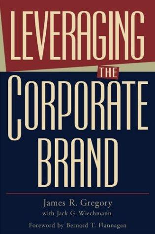 Leveraging the corporate brand by James R. Gregory