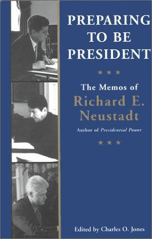 Preparing to be President by Ricahrd E. Neustadt, Richard E Neustadt