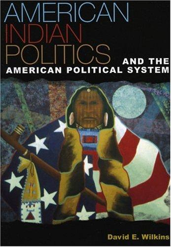 American Indian Politics and the American Political System by David E. Wilkins