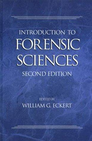 Introduction to Forensic Sciences, Second Edition (Forensic Library) by William G. Eckert