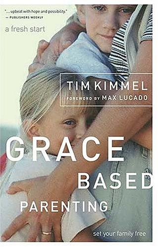 Grace Based Parenting:Set Your Family Free by Kimmel, Tim