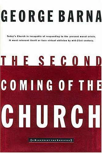 The Second Coming Of The Church by George Barna