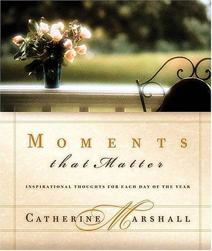 Moments That Matter Inspiration For Each Day Of The Year by Catherine Marshall