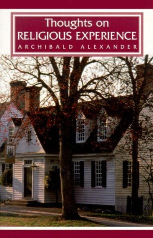 Thoughts on Religious Experience by Archibald Alexander
