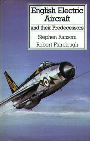 English electric aircraft and their predecessors by Stephen Ransom